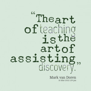 Quotes Picture: the art of teaching is the art of beeeeeepisting ...