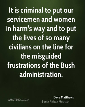 It is criminal to put our servicemen and women in harm's way and to ...