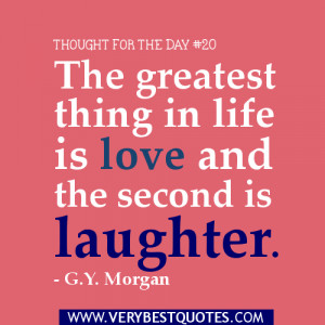 Thought for the day - The greatest thing in life is love and the ...