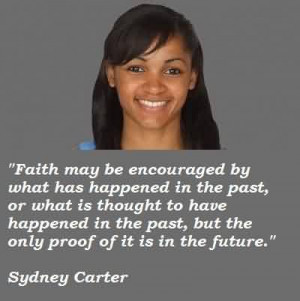Popular Celebrity Quote By Sydney carter ~ Faith may be encouraged by ...