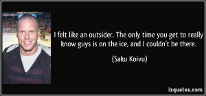 Quotes About Guys You Really Like I felt like an outsider.