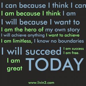 ... boundaries. I will succeed . I am success I am Free. I am great TODAY