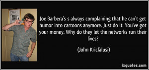Joe Barbera's s always complaining that he can't get humor into ...