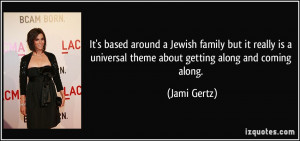 It's based around a Jewish family but it really is a universal theme ...