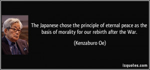 ... as the basis of morality for our rebirth after the War. - Kenzaburo Oe