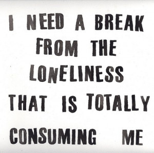 break-life-loneliness-lonely-need-quote-Favim.com-59805.jpg