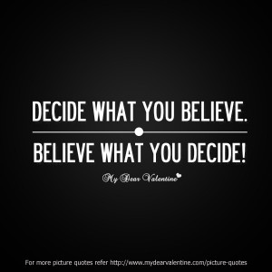 inspirational quotes - Decide what you believe