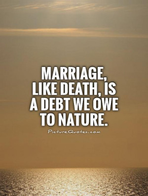 marriage-like-death-is-a-debt-we-owe-to-nature-quote-1.jpg