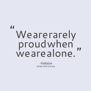 Quotes Picture: we are rarely proud when we are alone