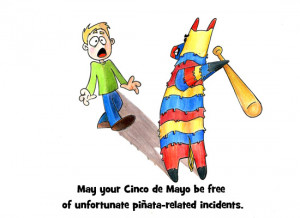 Watch out for vengeful pinatas, and stay safe this Cinco de Mayo!