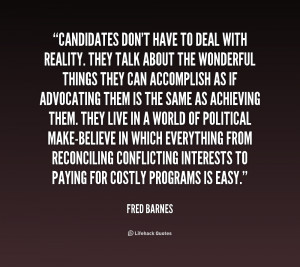 quote-Fred-Barnes-candidates-dont-have-to-deal-with-reality-2-172660 ...