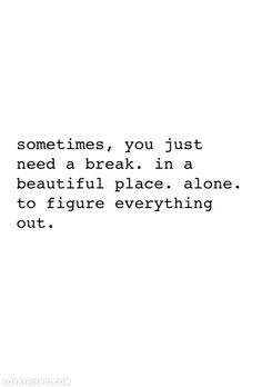 Sometimes you just need a break life quotes quotes quote life truth ...