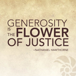 the flower of justice. Nathaniel Hawthorne - Famous Generosity Quotes ...