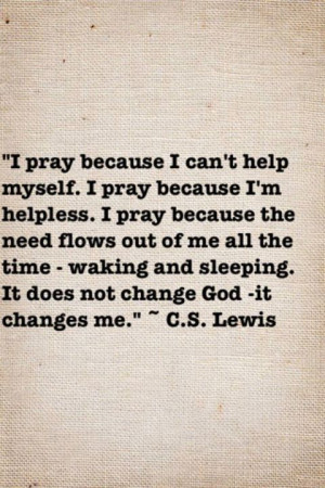 28. I pray because I can't help myself. I pray because I'm ...