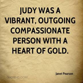 ... was a vibrant, outgoing compassionate person with a heart of gold
