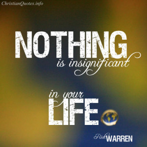 Rick Warren Quote - nothing is insignificant in your life