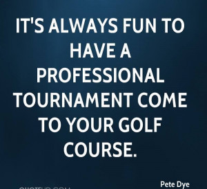 It's Always Fun To Have A Professional Tournament Come To Your Golf ...