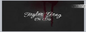 taylor gang or die Profile Facebook Covers