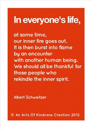 ... for those people who rekindle the inner spirit. --Albert Schweitzer