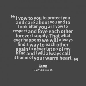 Quotes Picture: i vow to you to protect you and care about you and to ...