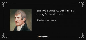 quotes of meriwether lewis meriwether lewis photos meriwether lewis