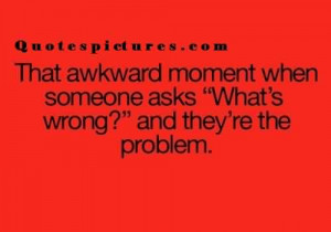 New Short funny Quotes for facebook - That awkward moment when someone ...