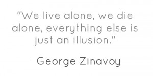 ... /quotes/1246070-we-live-alone-we-die-alone-everything-else-is-just-an