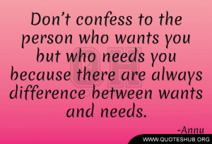 ... needs you because there are always difference between wants and needs