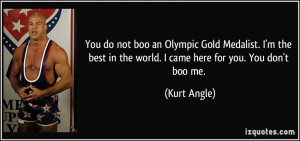 You do not boo an Olympic Gold Medalist. I'm the best in the world. I ...