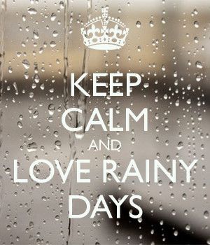 KEEP CALM AND LOVE RAINY DAYS