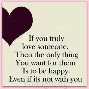 If you truly love someone, make them happy.
