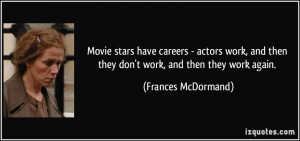 Movie stars have careers - actors work, and then they don't work, and ...