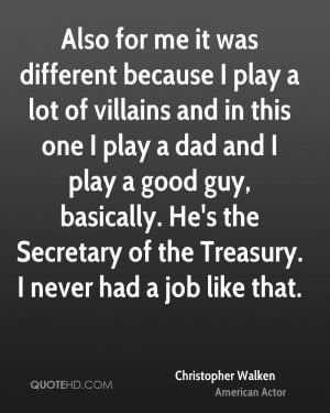 Also for me it was different because I play a lot of villains and in ...
