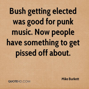 Bush getting elected was good for punk music. Now people have ...
