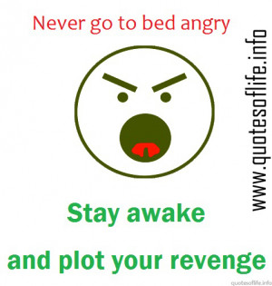 Never-go-to-bed-angry-stay-awake-and-plot-your-revenge-funny-and ...