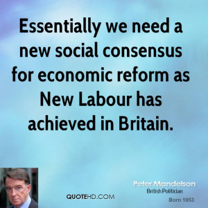 ... consensus for economic reform as New Labour has achieved in Britain