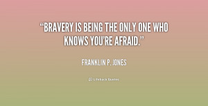 quote-Franklin-P.-Jones-bravery-is-being-the-only-one-who-187223_1.png