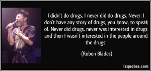 ... drugs and then I wasn't interested in the people around the drugs