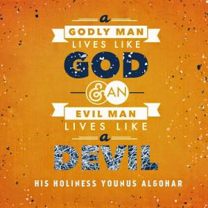 godly man lives like God and an evil man lives like a devil.' - His ...
