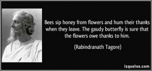 Bees sip honey from flowers and hum their thanks when they leave. The ...