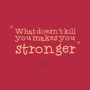 Quotes Picture: what doesn't kill you makes you stronger