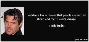 quote-suddenly-i-m-in-movies-that-people-are-excited-about-and-that-is ...