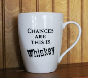 mug chances are this is whiskey chances are this is whiskey funny ...