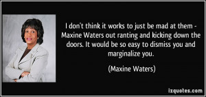 don't think it works to just be mad at them - Maxine Waters out ...