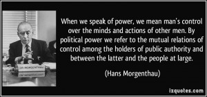 power, we mean man's control over the minds and actions of other men ...
