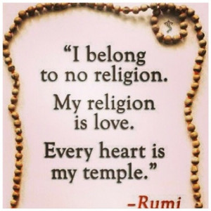 belong to no religion. My religion is love. Every heart is my temple ...