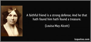 faithful friend is a strong defense; And he that hath found him hath ...