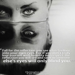 : fall for the reflection you see while looking into your own eyes ...