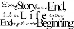 Every story has an End, but in life every end is just a new beginning.