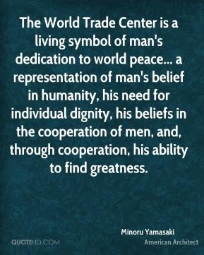 Minoru Yamasaki - The World Trade Center is a living symbol of man's ...